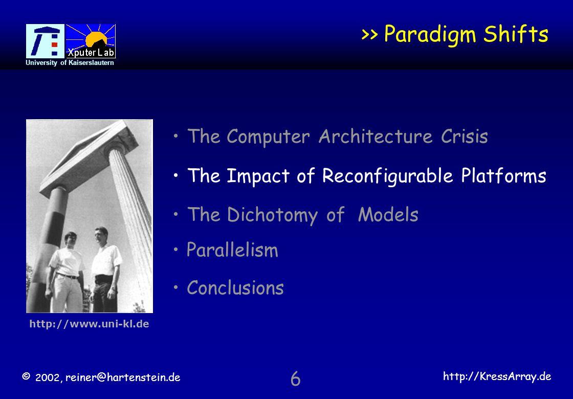 © 2002, reiner@hartenstein.de http://KressArray.de University of Kaiserslautern 7 better to go for reconfigurable platforms [Dataquest] PLD market > $7 billion by 2003.