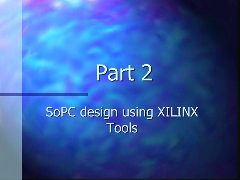 Part 2 SoPC design using XILINX Tools