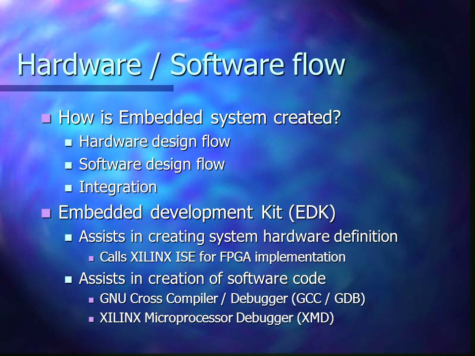 Hardware / Software flow How is Embedded system created? How is Embedded system created? Hardware design flow Hardware design flow Software design flo