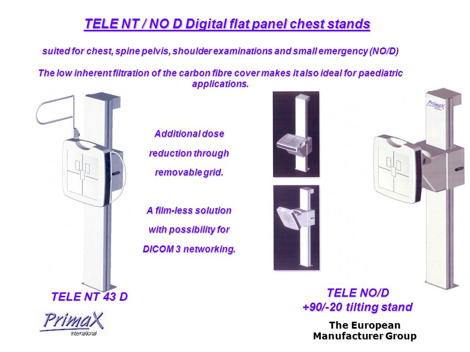 The European Manufacturer Group TELE NT / NO D Digital flat panel chest stands Additional dose reduction through removable grid.