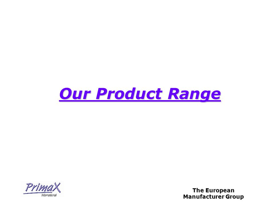 The European Manufacturer Group Our Product Range