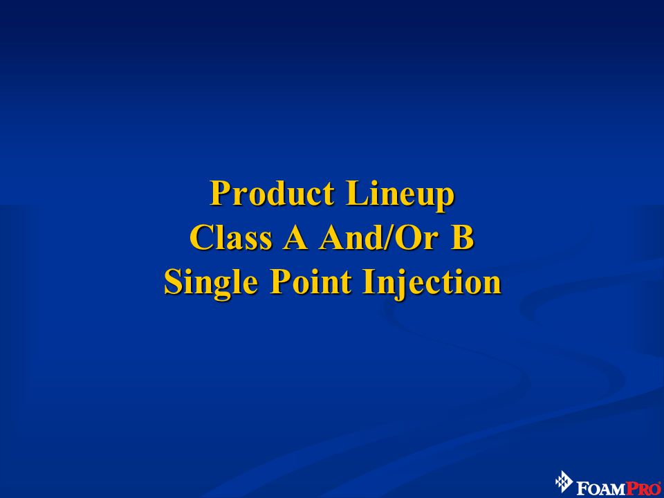 Product Lineup Class A And/Or B Single Point Injection