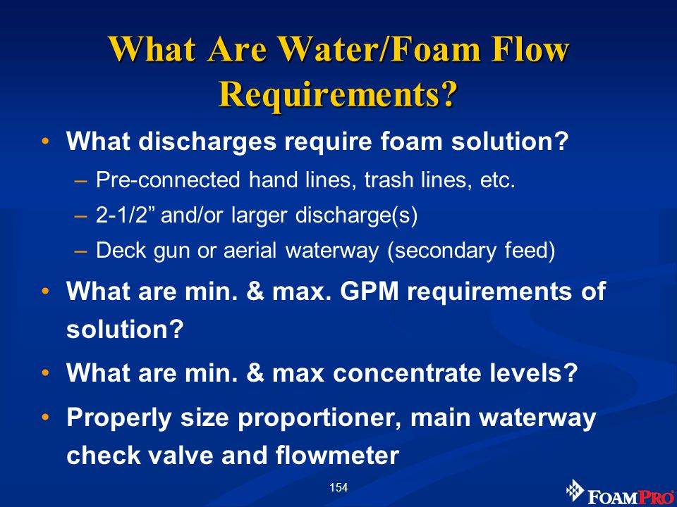 155 Class B Foam Sizing Considerations Performance expectations NFPA standards Storage requirements (On and off vehicle) Logistical requirements Concentrate proportioning rates Control at each discharge (AccuMax single or multi-point injection)