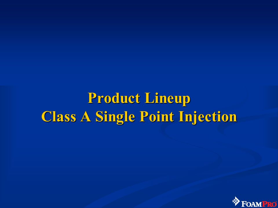 Product Lineup Class A Single Point Injection