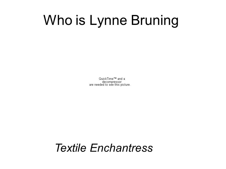 Who is Lynne Bruning Textile Enchantress