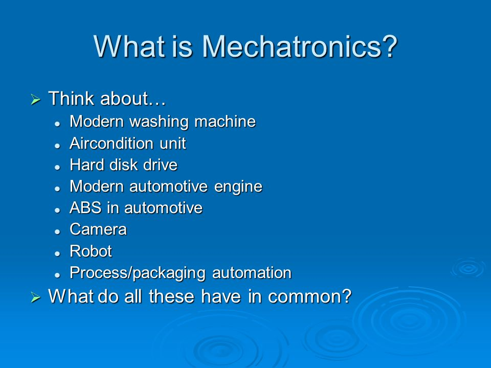 What is Mechatronics?  Think about… Modern washing machine Modern washing machine Aircondition unit Aircondition unit Hard disk drive Hard disk drive