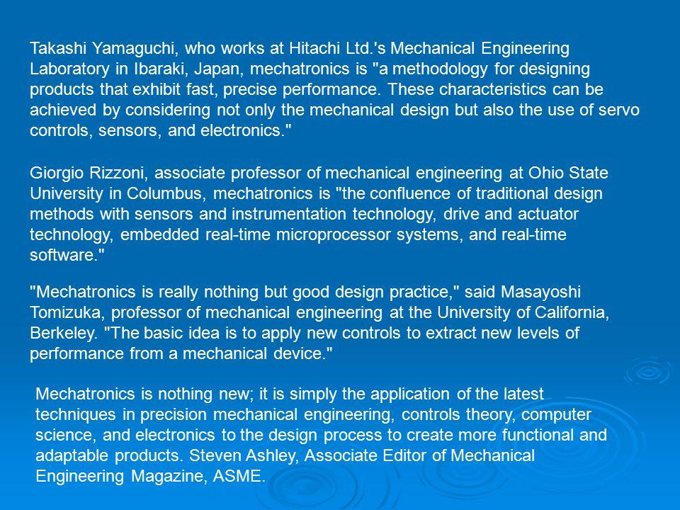 Takashi Yamaguchi, who works at Hitachi Ltd.'s Mechanical Engineering Laboratory in Ibaraki, Japan, mechatronics is