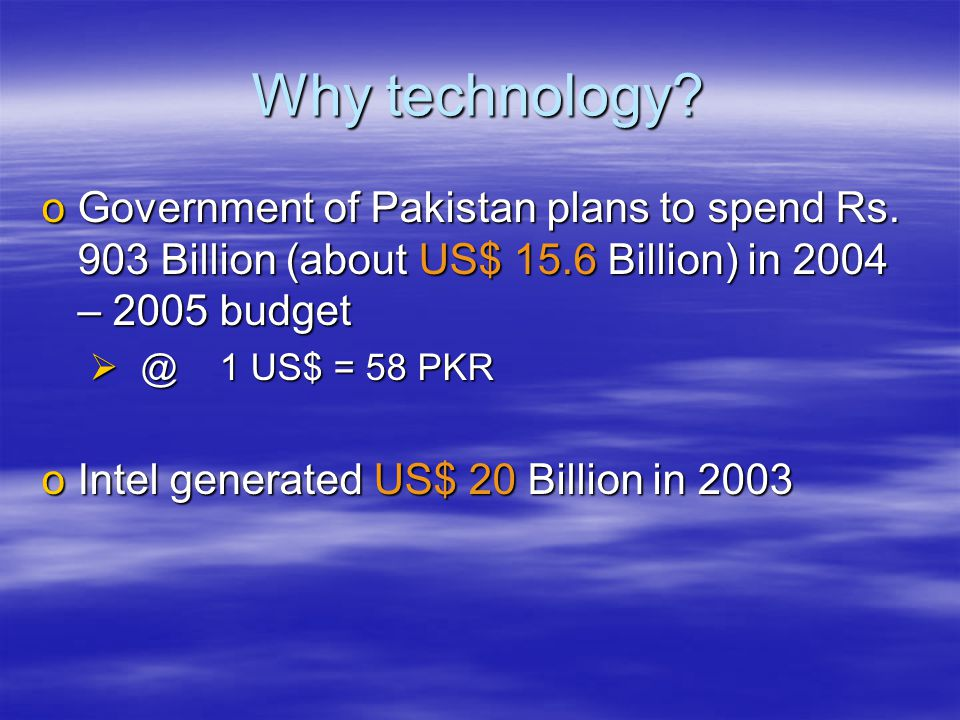 Why technology. oGovernment of Pakistan plans to spend Rs.