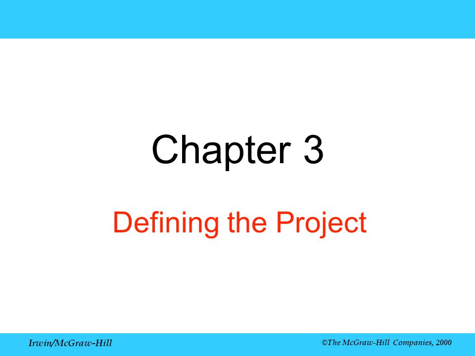 Irwin/McGraw-Hill ©The McGraw-Hill Companies, 2000 Chapter 3 Defining the Project
