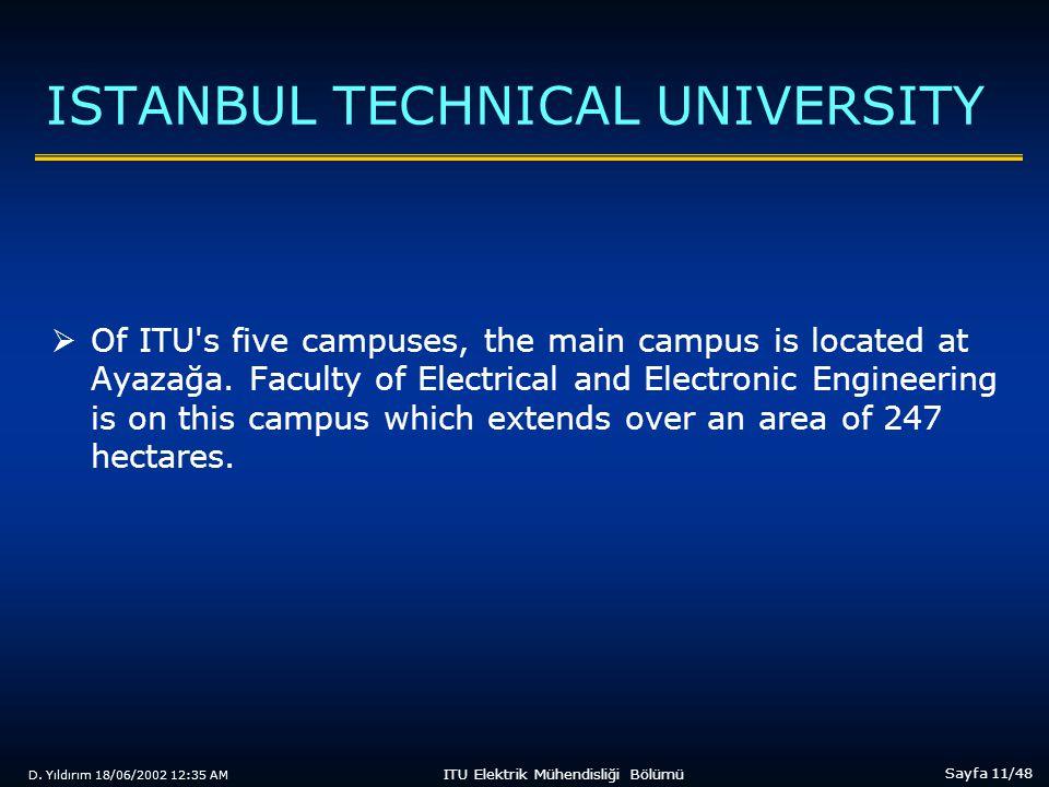 D. Yıldırım 18/06/2002 12:35 AM Sayfa 11/48 ITU Elektrik Mühendisliği Bölümü ISTANBUL TECHNICAL UNIVERSITY  Of ITU's five campuses, the main campus i