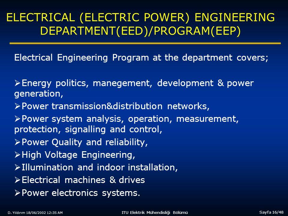 D. Yıldırım 18/06/2002 12:35 AM Sayfa 16/48 ITU Elektrik Mühendisliği Bölümü ELECTRICAL (ELECTRIC POWER) ENGINEERING DEPARTMENT(EED)/PROGRAM(EEP) Elec