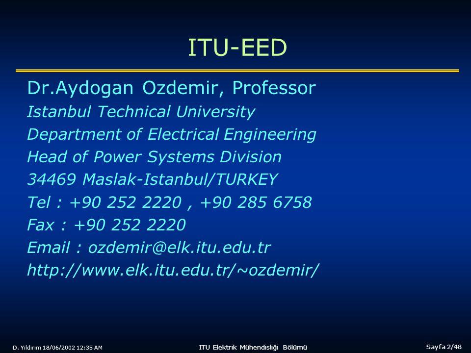 D. Yıldırım 18/06/2002 12:35 AM Sayfa 2/48 ITU Elektrik Mühendisliği Bölümü ITU-EED Dr.Aydogan Ozdemir, Professor Istanbul Technical University Depart