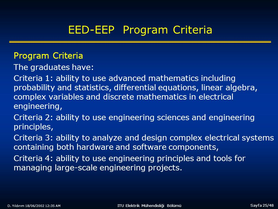 D. Yıldırım 18/06/2002 12:35 AM Sayfa 25/48 ITU Elektrik Mühendisliği Bölümü EED-EEP Program Criteria Program Criteria The graduates have: Criteria 1: