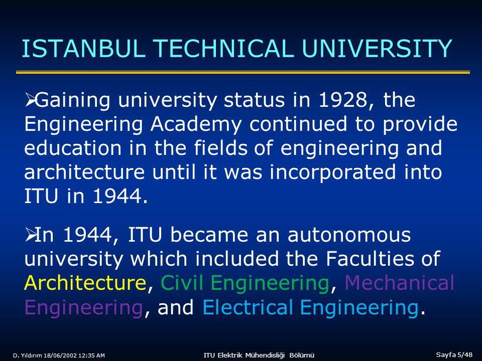 D. Yıldırım 18/06/2002 12:35 AM Sayfa 5/48 ITU Elektrik Mühendisliği Bölümü ISTANBUL TECHNICAL UNIVERSITY  Gaining university status in 1928, the Eng