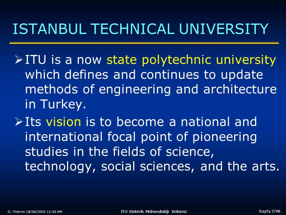 D. Yıldırım 18/06/2002 12:35 AM Sayfa 7/48 ITU Elektrik Mühendisliği Bölümü ISTANBUL TECHNICAL UNIVERSITY  ITU is a now state polytechnic university