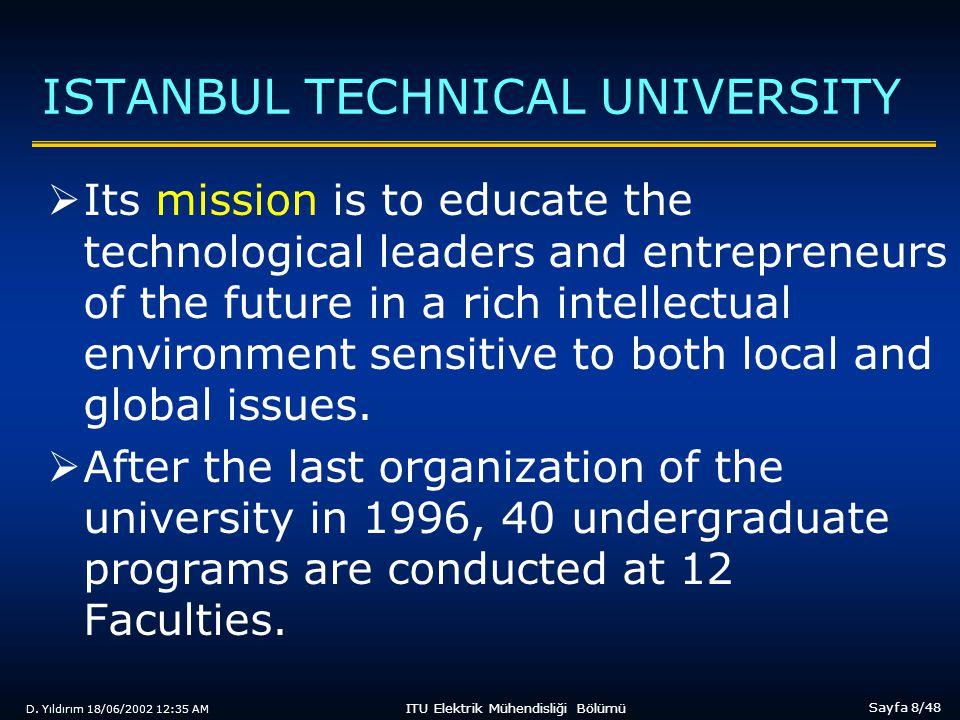 D. Yıldırım 18/06/2002 12:35 AM Sayfa 8/48 ITU Elektrik Mühendisliği Bölümü ISTANBUL TECHNICAL UNIVERSITY  Its mission is to educate the technologica