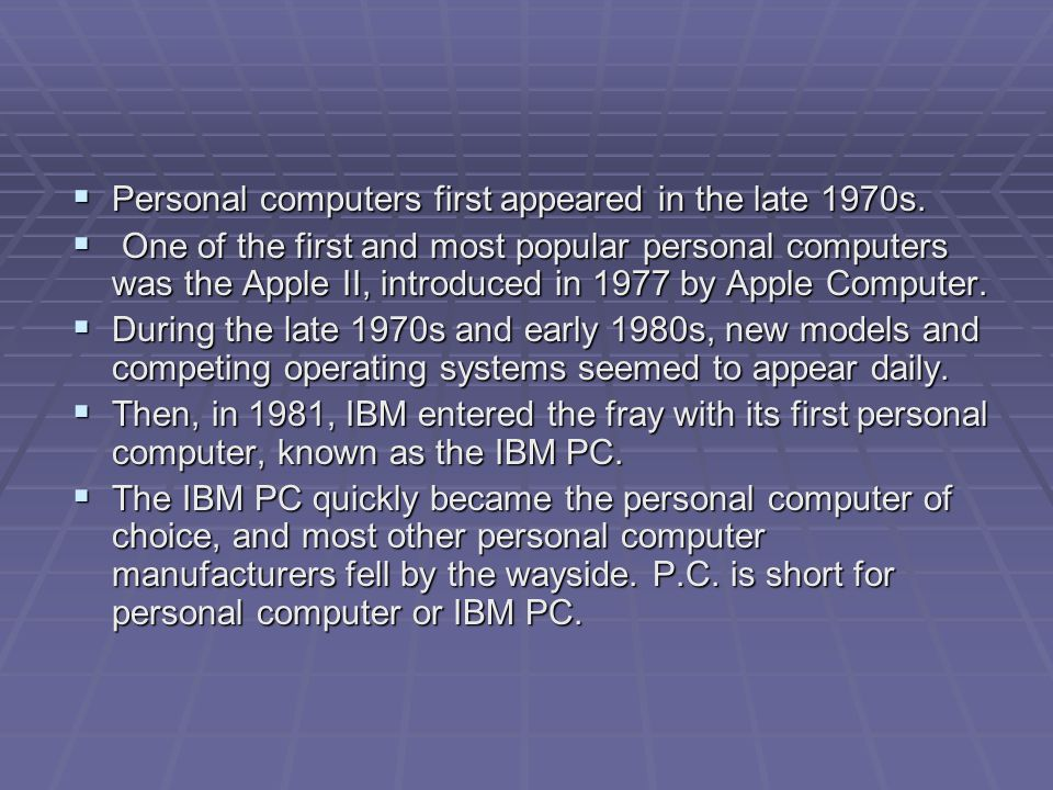  Personal computers first appeared in the late 1970s.