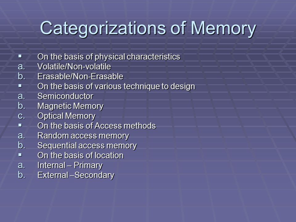 Categorizations of Memory  On the basis of physical characteristics a.