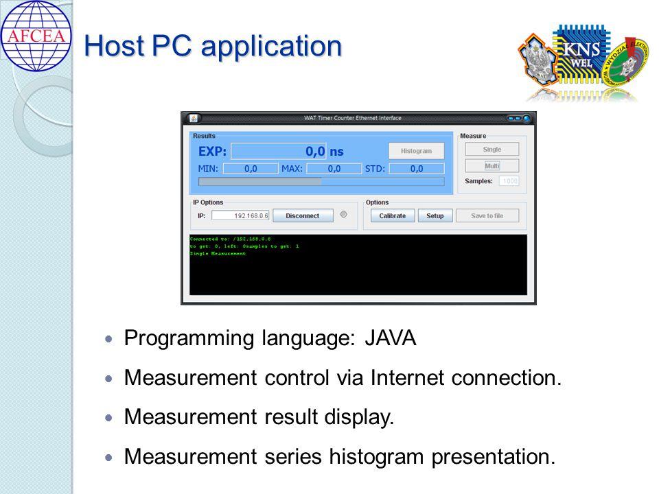 Host PC application Programming language: JAVA Measurement control via Internet connection. Measurement result display. Measurement series histogram p