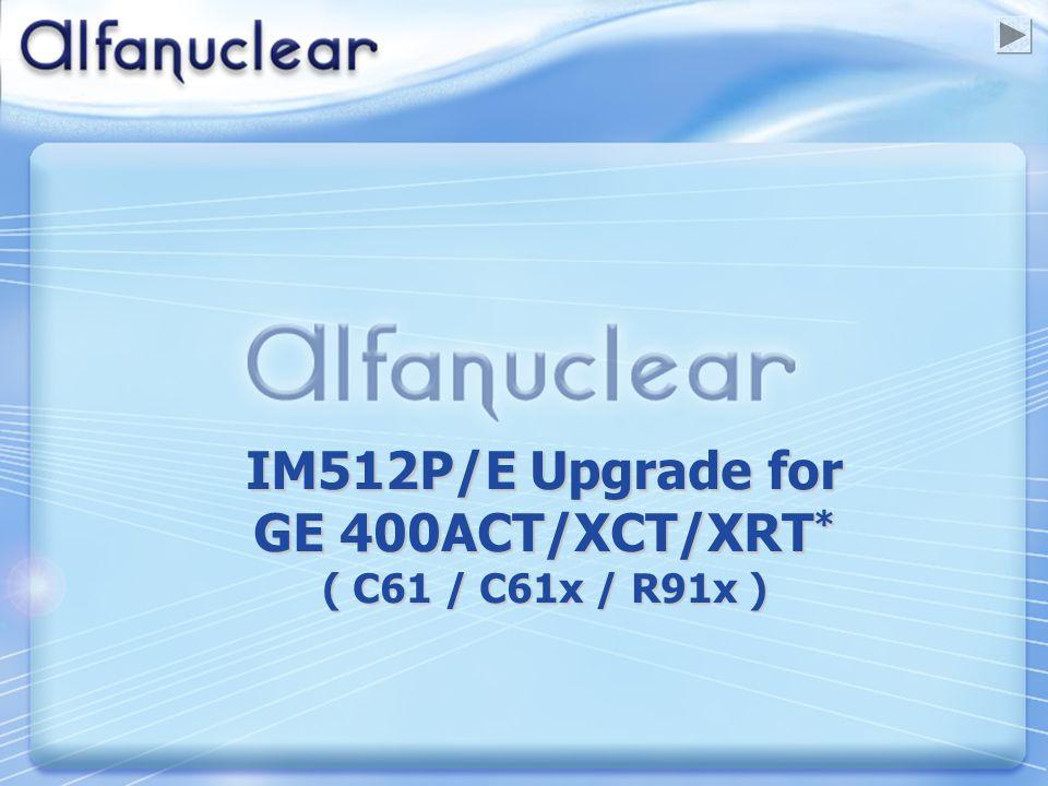 IM512P/E Upgrade for GE 400ACT/XCT/XRT * ( C61 / C61x / R91x )