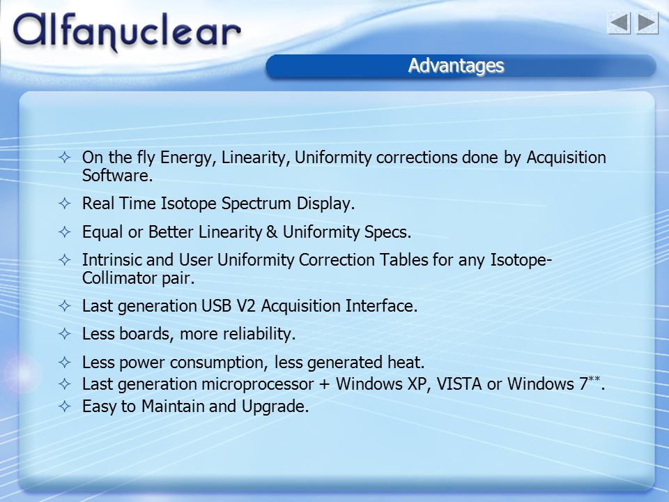 Advantages  On the fly Energy, Linearity, Uniformity corrections done by Acquisition Software.