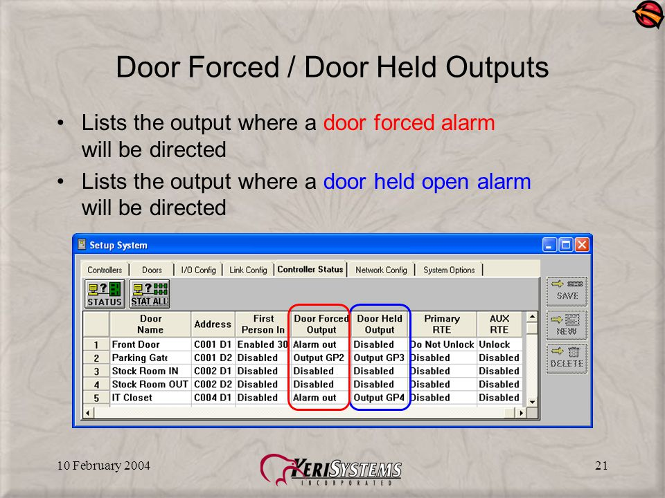 10 February 200421 Door Forced / Door Held Outputs Lists the output where a door forced alarm will be directed Lists the output where a door held open alarm will be directed