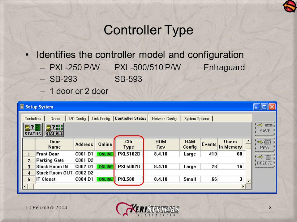 10 February 20048 Controller Type Identifies the controller model and configuration –PXL-250 P/WPXL-500/510 P/WEntraguard –SB-293SB-593 –1 door or 2 door