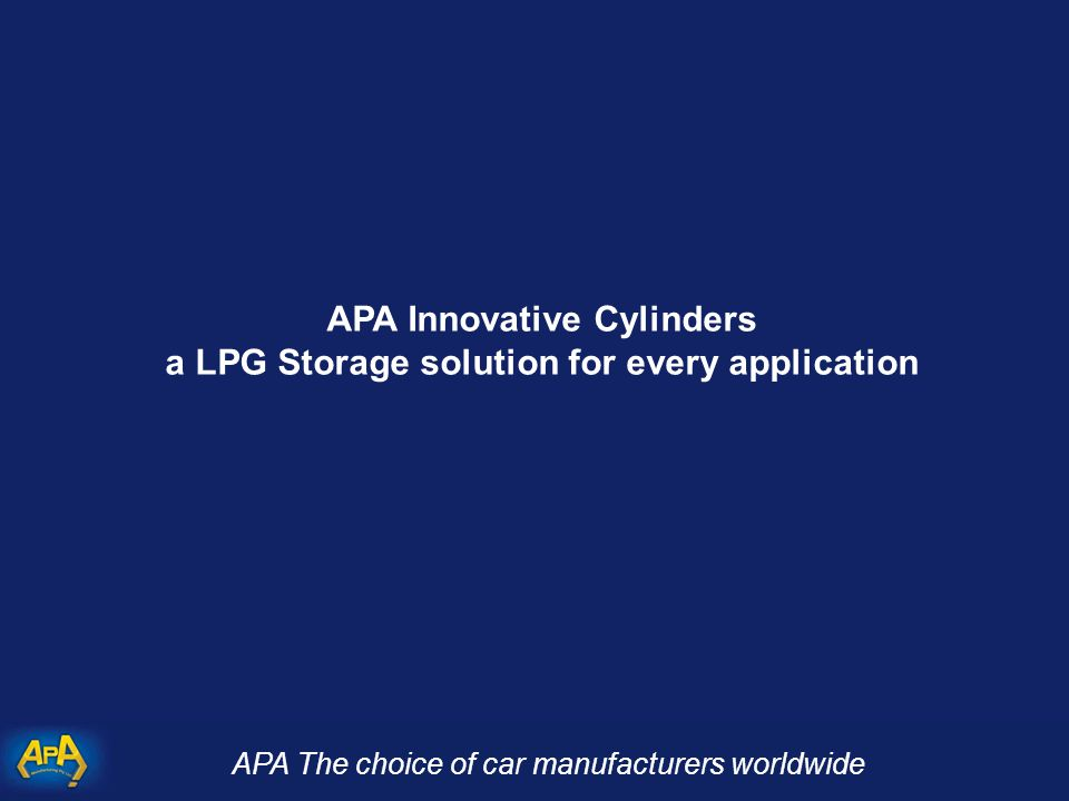 APA The choice of car manufacturers worldwide APA Innovative Cylinders a LPG Storage solution for every application