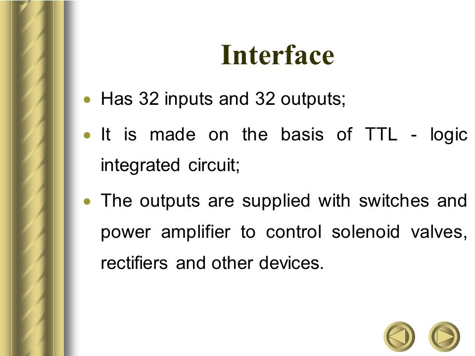 Interface  Has 32 inputs and 32 outputs;  It is made on the basis of TTL - logic integrated circuit;  The outputs are supplied with switches and power amplifier to control solenoid valves, rectifiers and other devices.