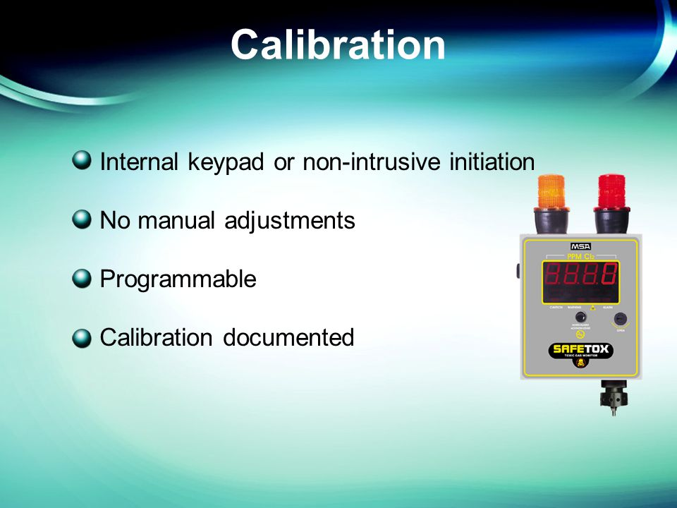 Calibration Internal keypad or non-intrusive initiation No manual adjustments Programmable Calibration documented
