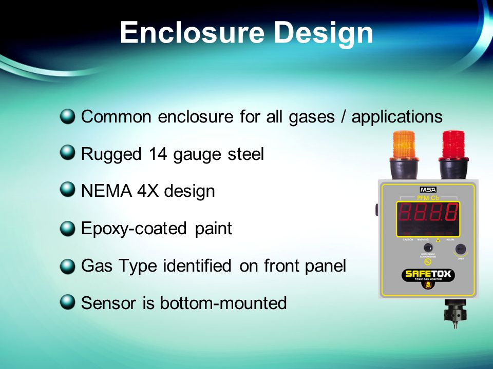 Enclosure Design Common enclosure for all gases / applications Rugged 14 gauge steel NEMA 4X design Epoxy-coated paint Gas Type identified on front panel Sensor is bottom-mounted