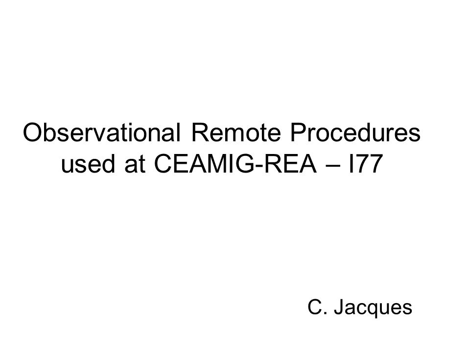Observational Remote Procedures used at CEAMIG-REA – I77 C. Jacques