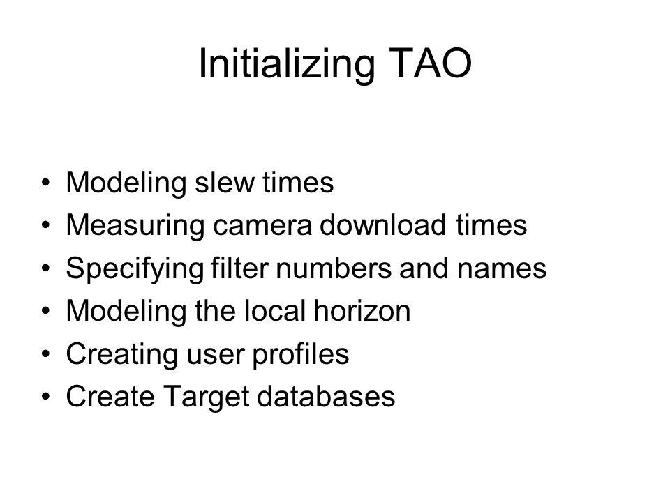 Initializing TAO Modeling slew times Measuring camera download times Specifying filter numbers and names Modeling the local horizon Creating user profiles Create Target databases