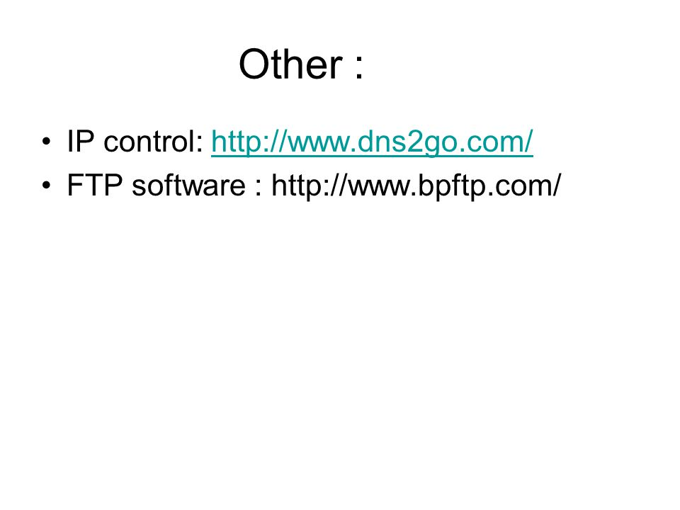 Other : IP control: http://www.dns2go.com/http://www.dns2go.com/ FTP software : http://www.bpftp.com/