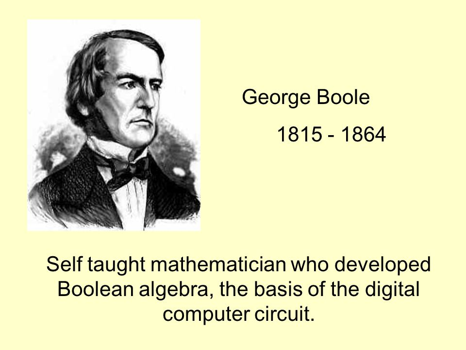 Self taught mathematician who developed Boolean algebra, the basis of the digital computer circuit.