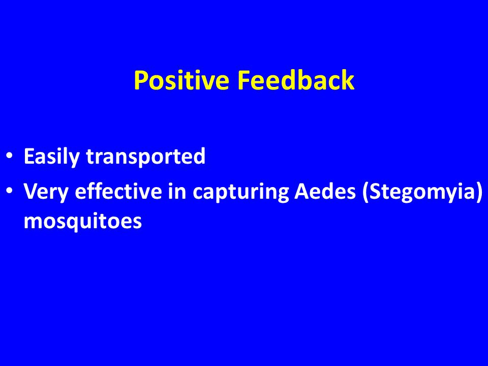 Positive Feedback Easily transported Very effective in capturing Aedes (Stegomyia) mosquitoes