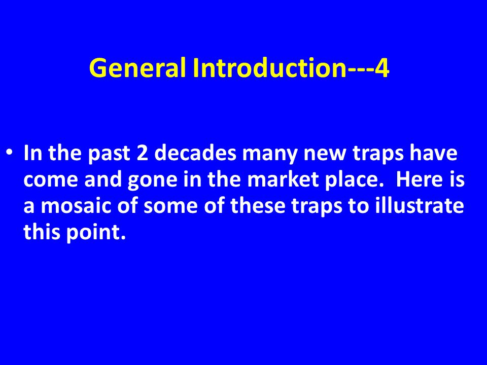 General Introduction---4 In the past 2 decades many new traps have come and gone in the market place.