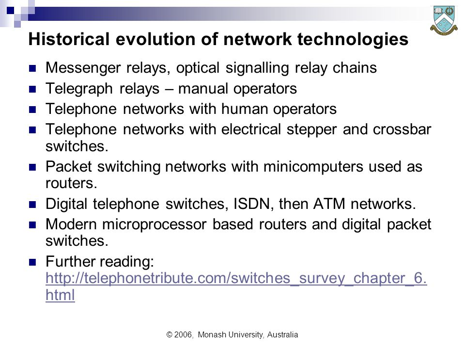 © 2006, Monash University, Australia Catenet model Reference: IEN 48 - THE CATENET MODEL FOR INTERNETWORKING; Vinton Cerf DARPA/IPTO; July 1978: http://www.isi.edu/in-notes/ien/ien48.txthttp://www.isi.edu/in-notes/ien/ien48.txt DARPA: collection of packet networks which are connected together .
