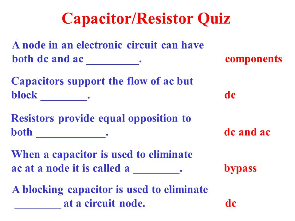 Capacitor/Resistor Quiz A node in an electronic circuit can have both dc and ac _________.