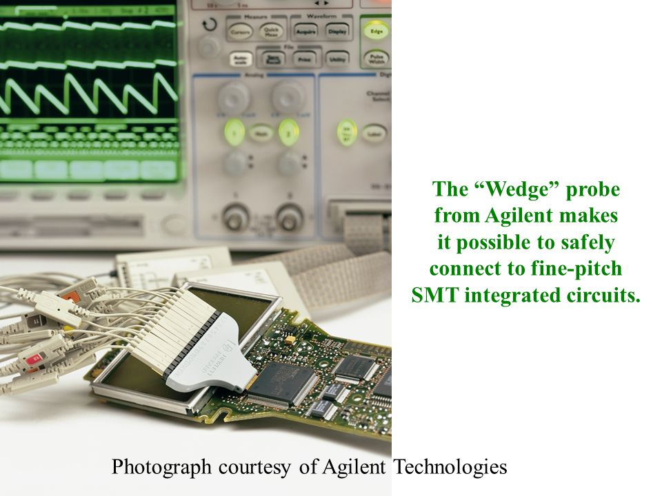 The Wedge probe from Agilent makes it possible to safely connect to fine-pitch SMT integrated circuits.