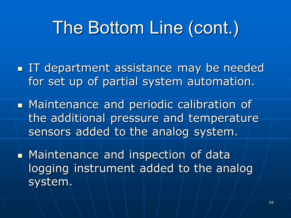 25 The Bottom Line (cont.) IT department assistance may be needed for set up of partial system automation. IT department assistance may be needed for