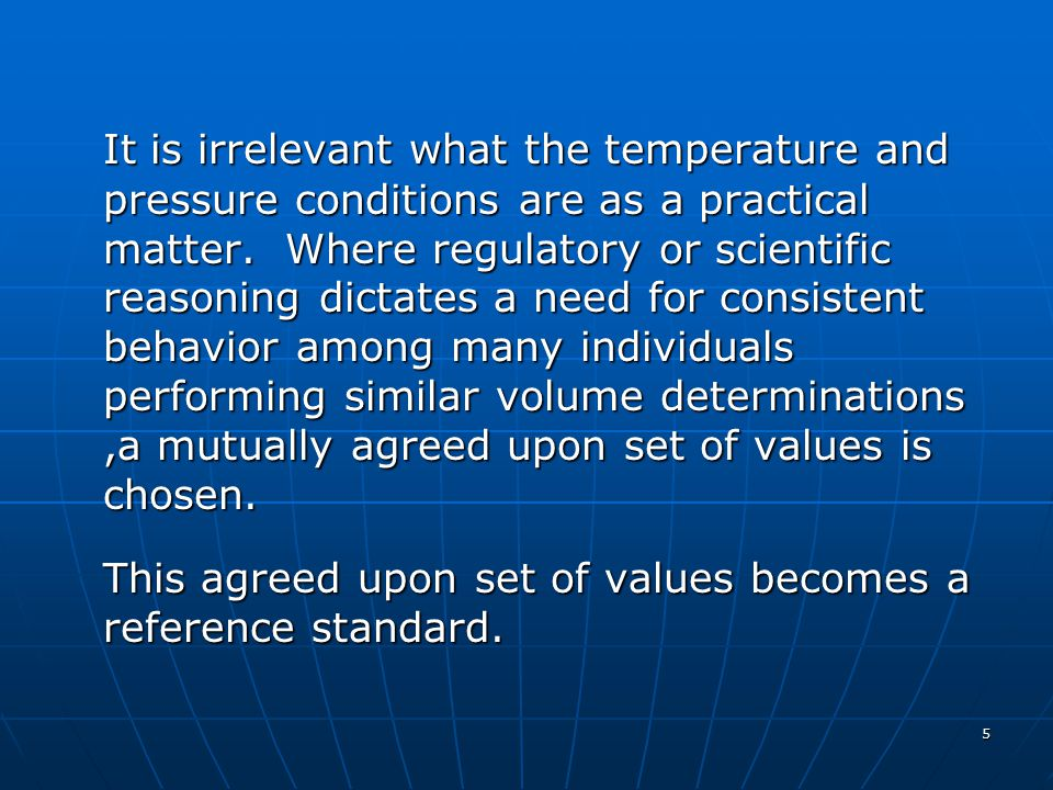5 It is irrelevant what the temperature and pressure conditions are as a practical matter. Where regulatory or scientific reasoning dictates a need fo