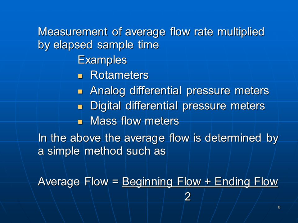 8 Measurement of average flow rate multiplied by elapsed sample time Examples Rotameters Rotameters Analog differential pressure meters Analog differe