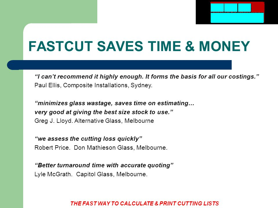 THE FAST WAY TO CALCULATE & PRINT CUTTING LISTS REAL VALUE FOR GLASS SHOPS $495.00 for Rectangular/Linear Version $295.00 for Linear Only Version $195.00 to add Labels Option SHOW SPECIAL $100 OFF