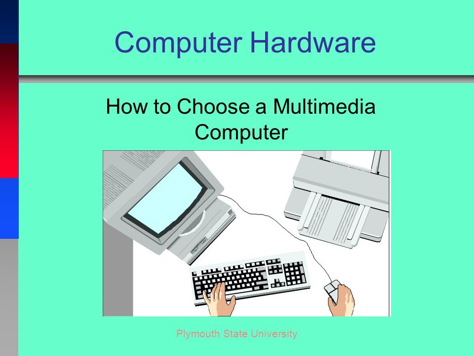 Plymouth State University Computer Hardware How to Choose a Multimedia Computer
