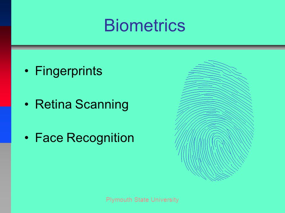 Plymouth State University Biometrics Fingerprints Retina Scanning Face Recognition