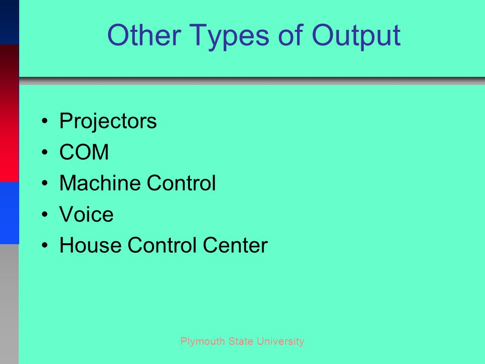 Plymouth State University Other Types of Output Projectors COM Machine Control Voice House Control Center