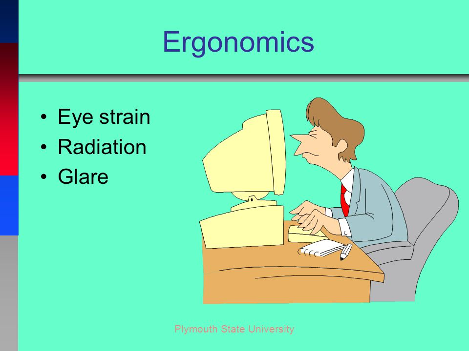 Plymouth State University Ergonomics Eye strain Radiation Glare