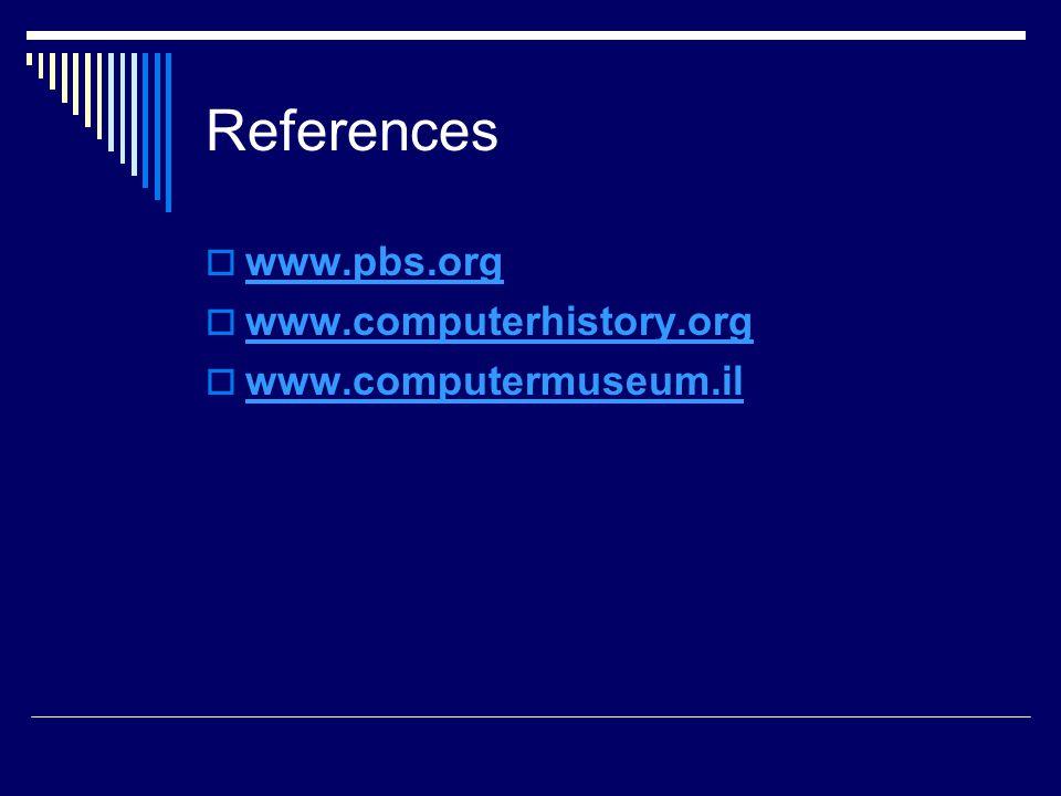 References  www.pbs.org www.pbs.org  www.computerhistory.org www.computerhistory.org  www.computermuseum.il www.computermuseum.il