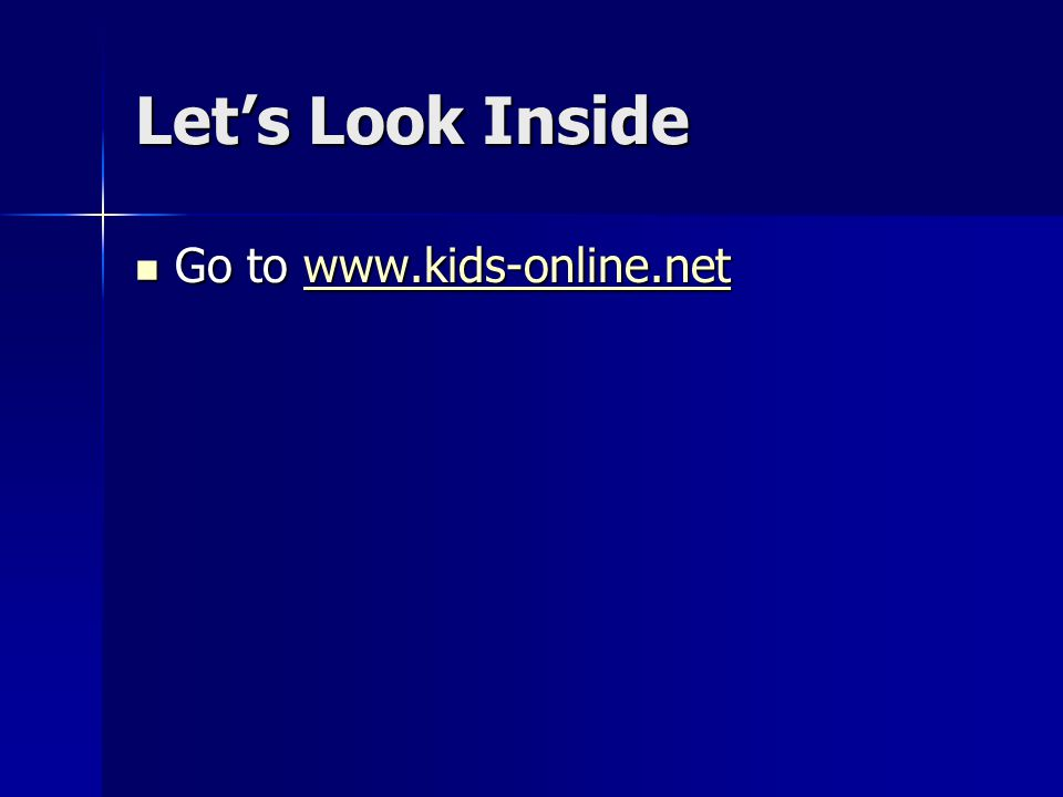 Let's Look Inside Go to www.kids-online.net Go to www.kids-online.netwww.kids-online.net